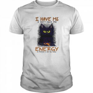 I Have Ms I Don't Have The Energy To Pretend I Like You Today Black Cat  Classic Men's T-shirt