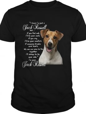 I Know Im Just A Jack Russell But If You Feel Sad Ill Be Your Smile shirt
