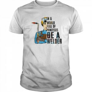 In A World Full Of Princesses Be A Welder  Classic Men's T-shirt