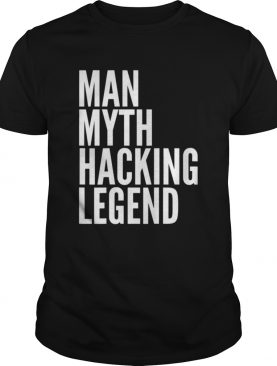 Man Myth Hacking Legend shirt
