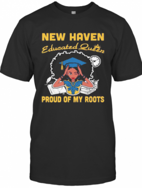 New Haven Educated Queen Proud Of My Roots T-Shirt