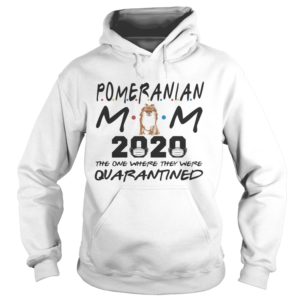 Pomeranian mom 2020 mask the one where they were quarantined Hoodie