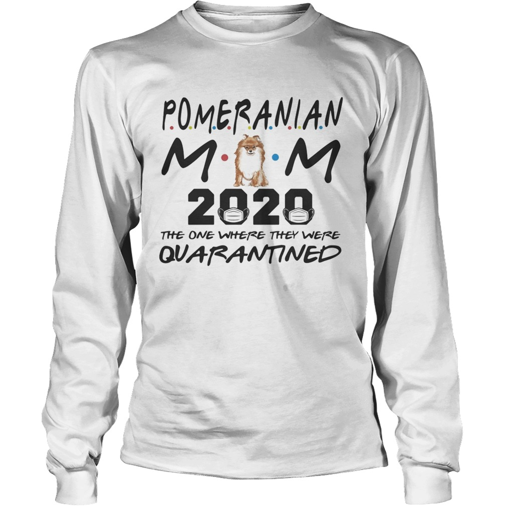Pomeranian mom 2020 mask the one where they were quarantined Long Sleeve