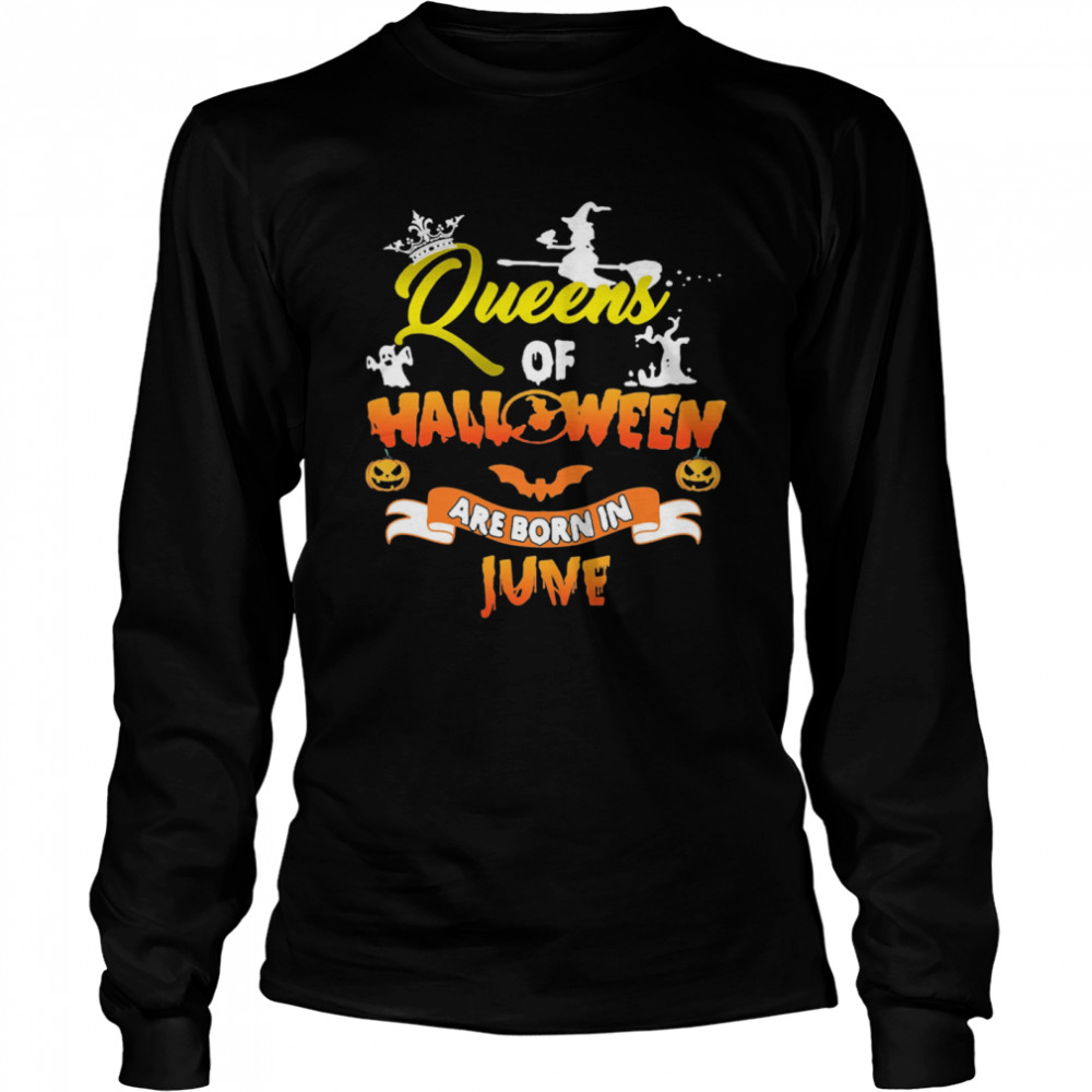 Queen Of Halloween Are Born In June Long Sleeved T-shirt
