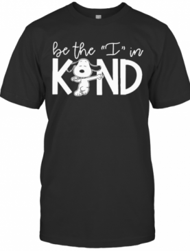 Snoopy Be The I In Kind T-Shirt