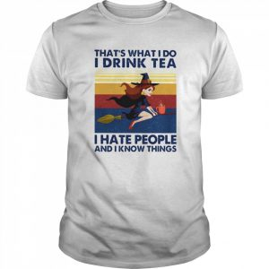 That's What I Do I Drink Tea I Hate People And I Know Things Witch Halloween Vintage Retro  Classic Men's T-shirt
