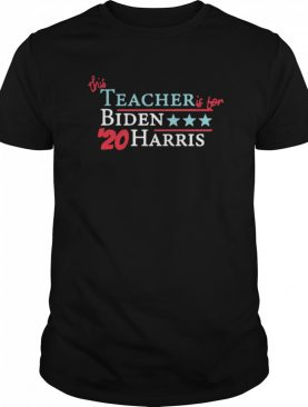 This Teacher Is For Joe Biden Kamala Harris 20 Vote America shirt