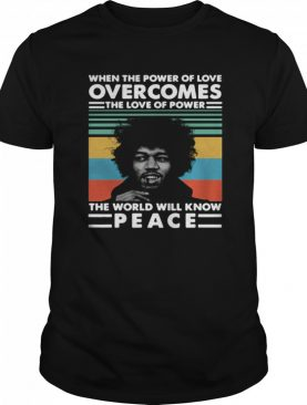 Vintage Jimi Hendrix When The Power Of Love Overcomes The Love Of Power The World Will Know Peace shirt