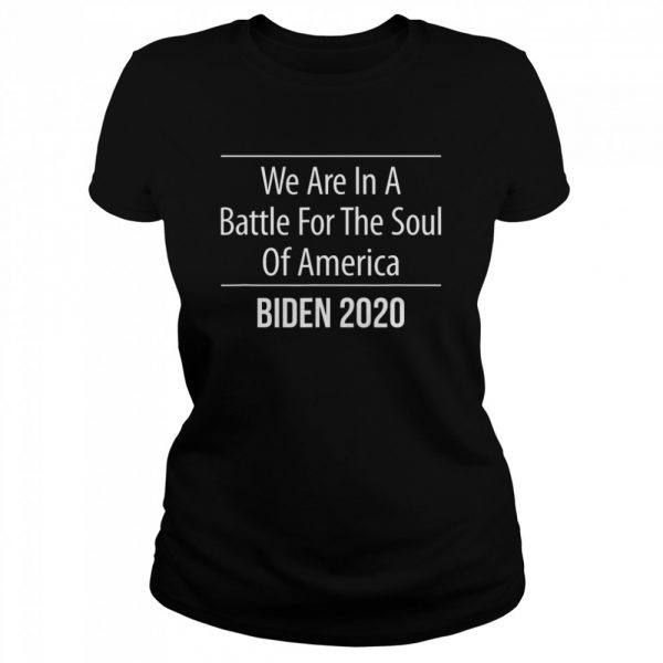 We Are In A Battle For The Soul Of America Biden 2020  Classic Women's T-shirt