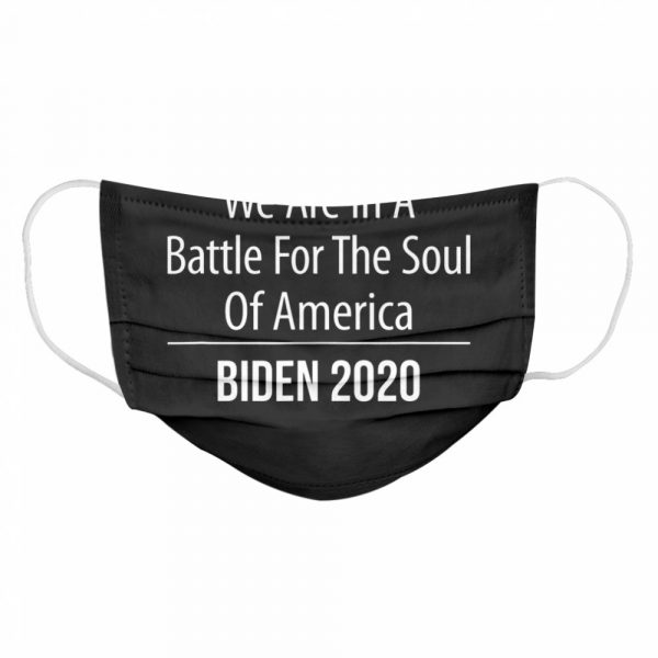 We Are In A Battle For The Soul Of America Biden 2020  Cloth Face Mask