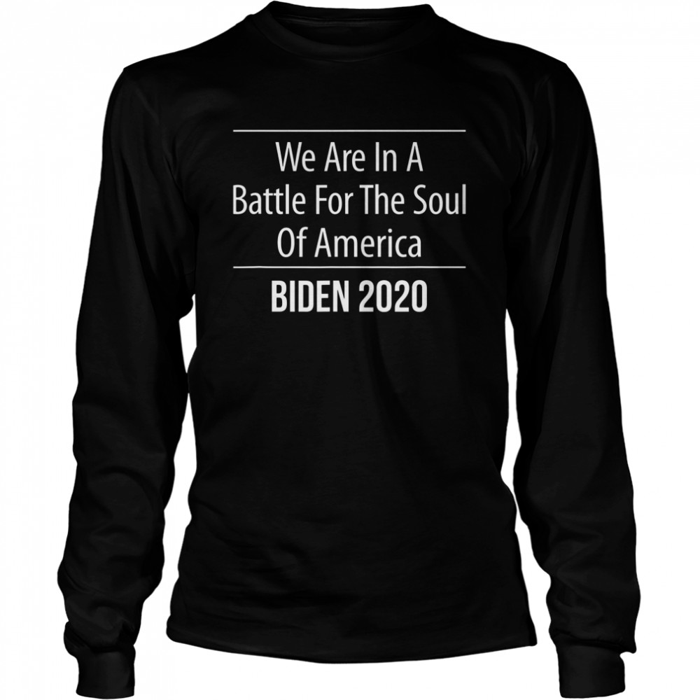 We Are In A Battle For The Soul Of America Biden 2020 Long Sleeved T-shirt