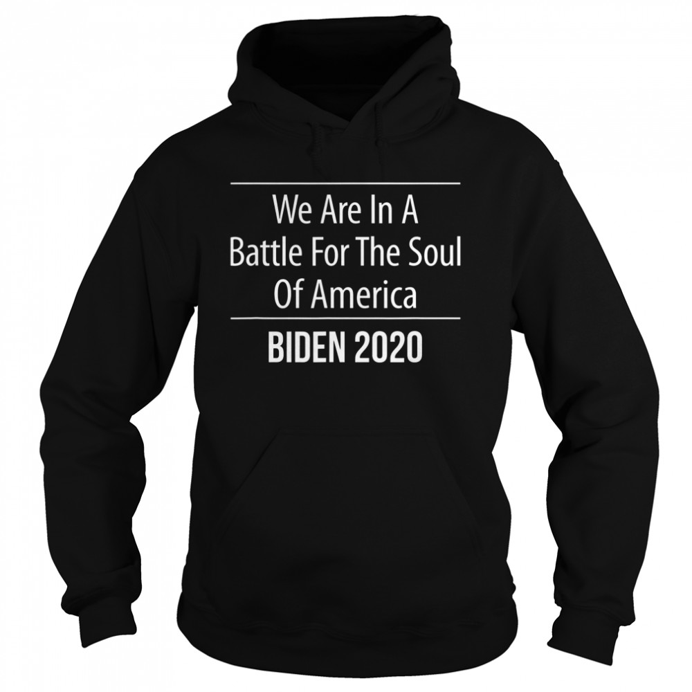We Are In A Battle For The Soul Of America Biden 2020 Unisex Hoodie