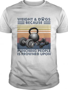 Weight And Dogs Because Punching People Is Frowned Upon Vintage Retro shirt