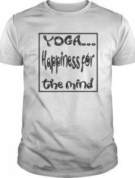 YOGA.Happiness for the Mind shirt
