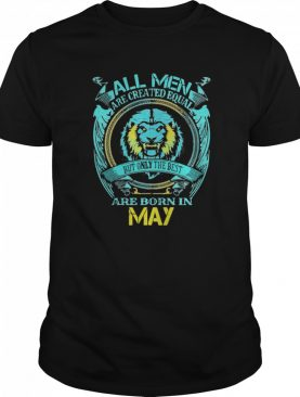ll Men Are Created Equal But Only The Best Are Born In May shirt