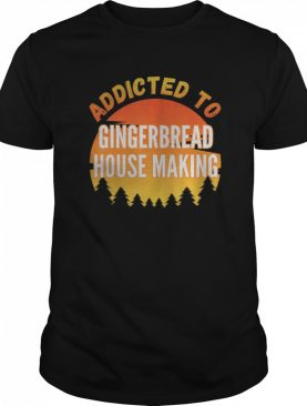 Addicted to Gingerbread House Making shirt