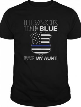 American Flag I Back The Blue For My Aunt shirt
