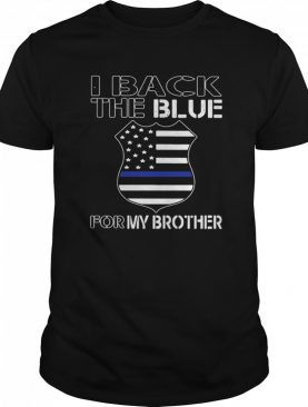 American Flag I Back The Blue For My Brother shirt