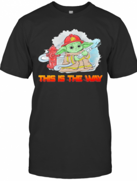 Baby Yoda Fireman This Is The Way T-Shirt