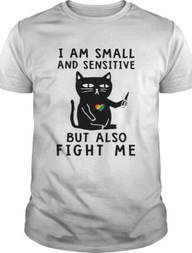 Black Cat I Am Small And Sensitive Nevermind But Also Fight Me LGBT shirt