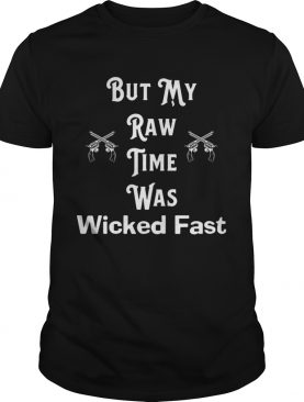 But My Raw Time Was Wicked Fast 2020 shirt