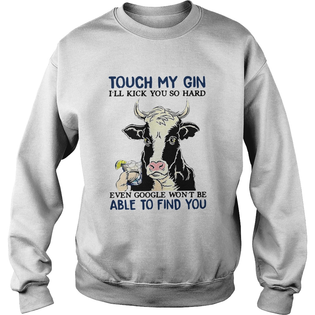 Cow Touch My Gin Ill Kick You So Hard Even Google Wont Be Able To Find You Sweatshirt