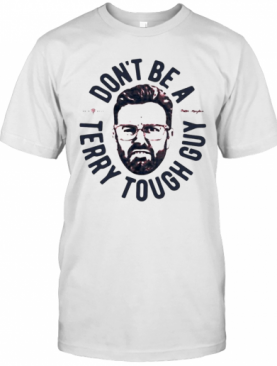 Dont Be A Terry Tough Guy T-Shirt