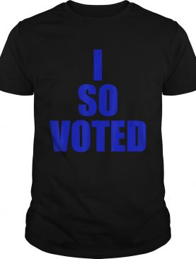 I SO VOTEDStatement for now and years to come shirt