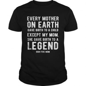 Mom Gave Birth to a Legend Mothers Day High Five  Unisex