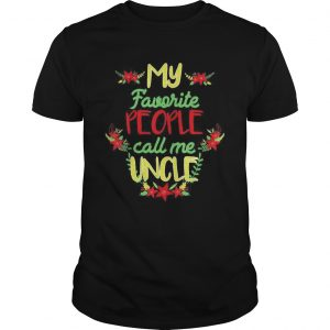 My Favorite People Call Me Uncle Christmas  Unisex