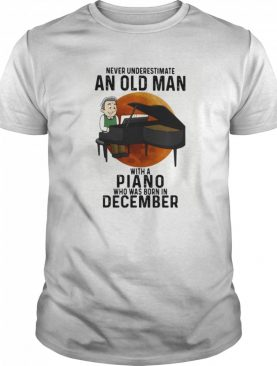Never underestimate an old man with a piano who was born in december sunset shirt