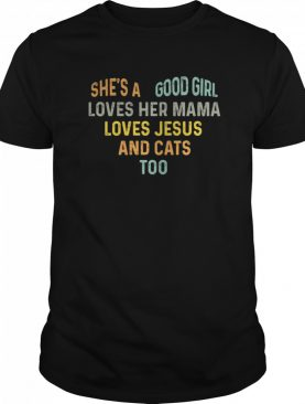 She's a good girl loves her mama loves jesus and cats too heart shirt