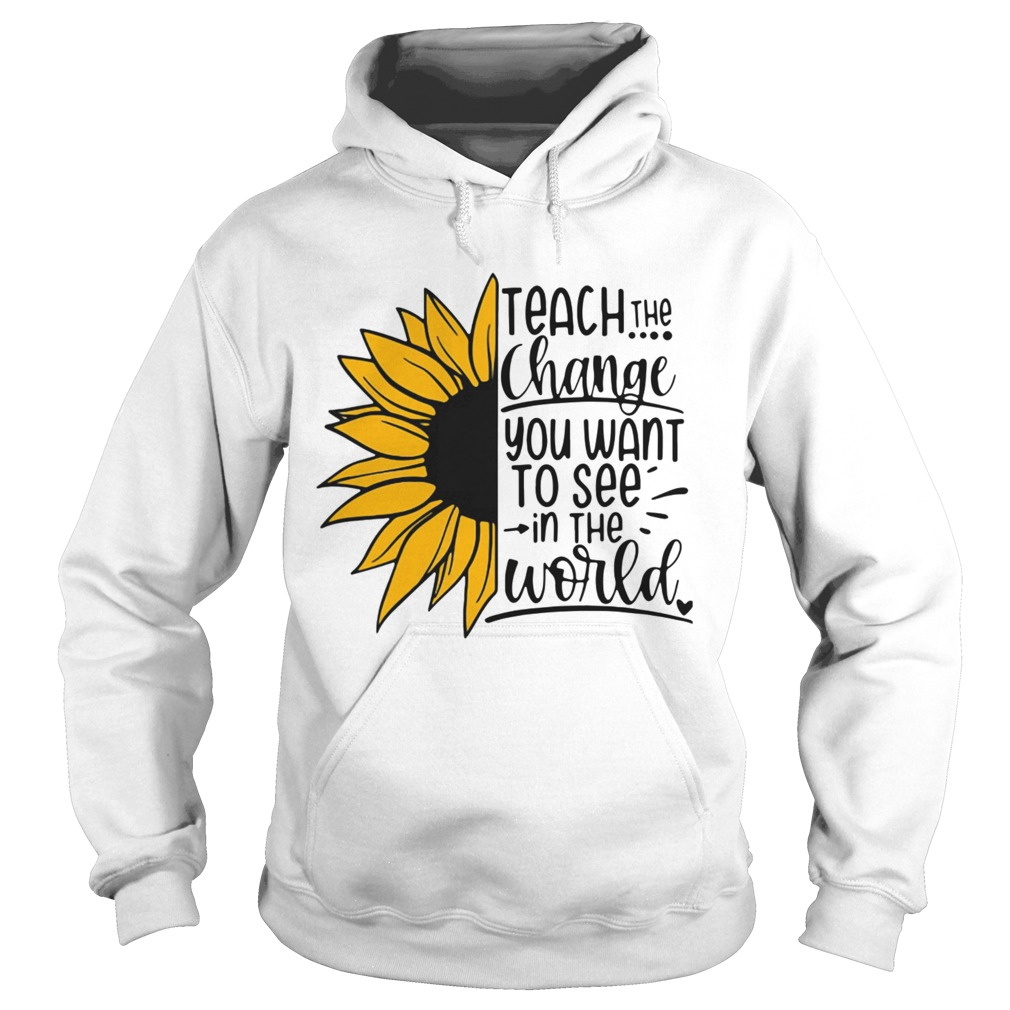 Sunflower Teach The Change You Want To See In The World Hoodie