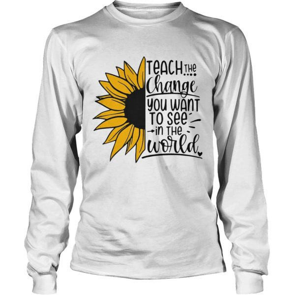 Sunflower Teach The Change You Want To See In The World  Long Sleeve