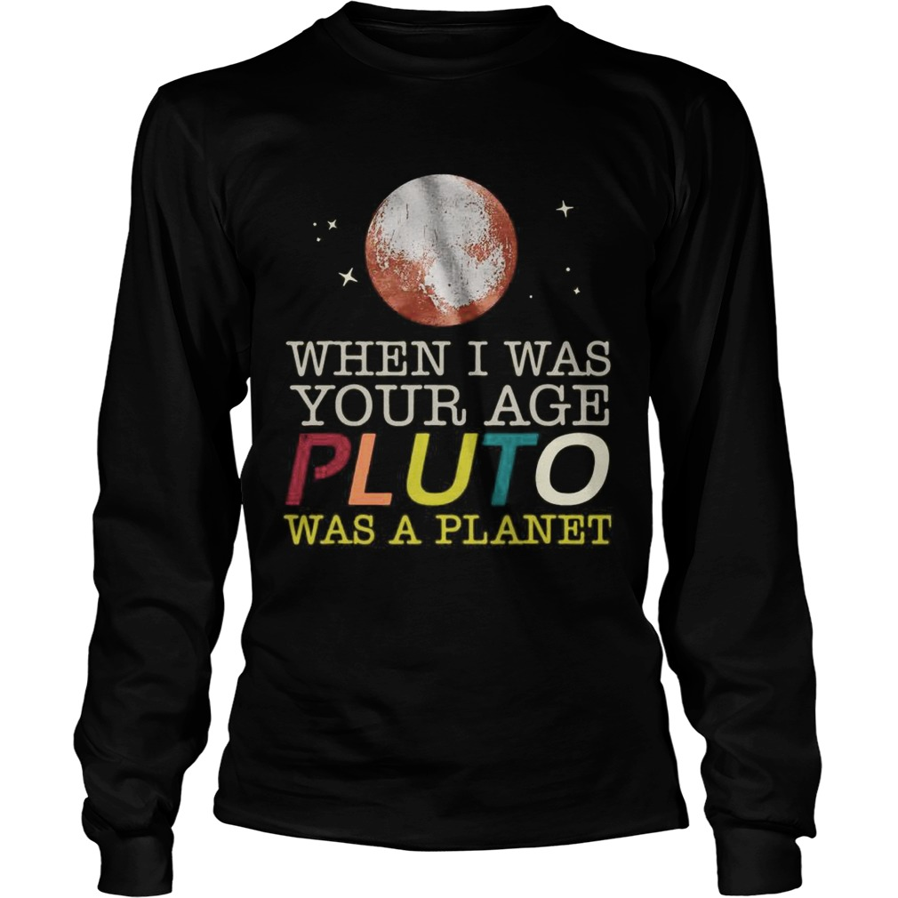 When I Was Your Age Pluto Was A Planet Long Sleeve
