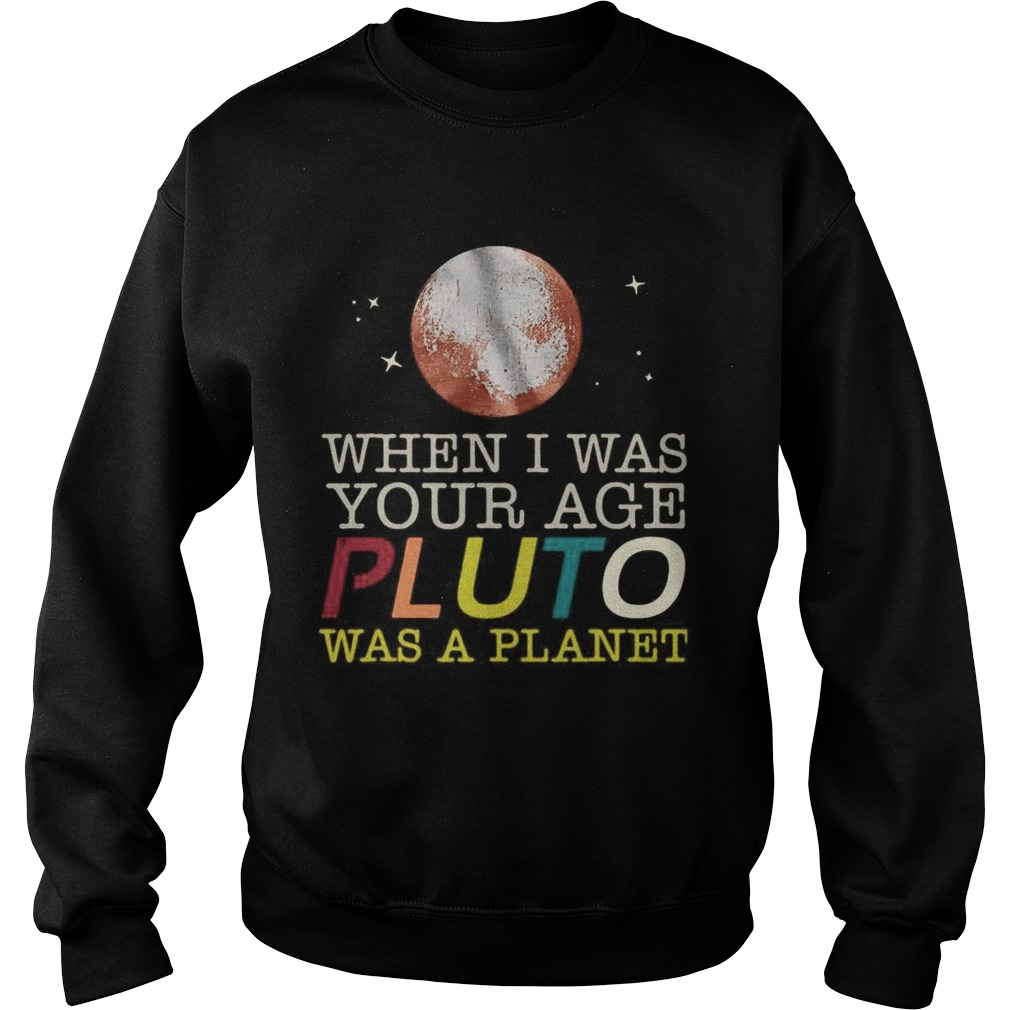 When I Was Your Age Pluto Was A Planet Sweatshirt