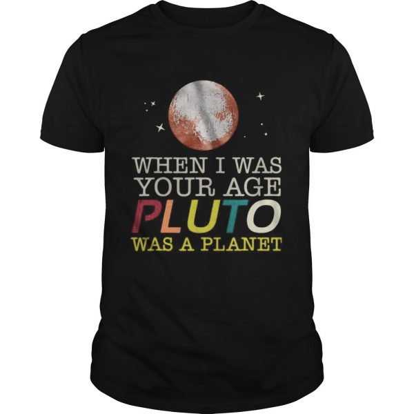 When I Was Your Age Pluto Was A Planet  Unisex