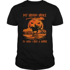 Witch My Broom Broke So Now I Ride A Horse Halloween  Unisex
