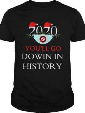 2020 Youll Go Dowin In History Christmas shirt