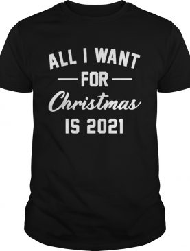 All i want for christmas is 2021 shirt