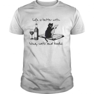 Black Cat Life Is Better WIth Wine Cats And Books  Unisex