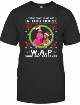Cardi B There Some Ho Ho Hos In This House Wap Wine And Presents Christmas T-Shirt