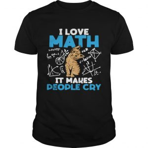 Cat I Love Math It Makes People Cry  Unisex