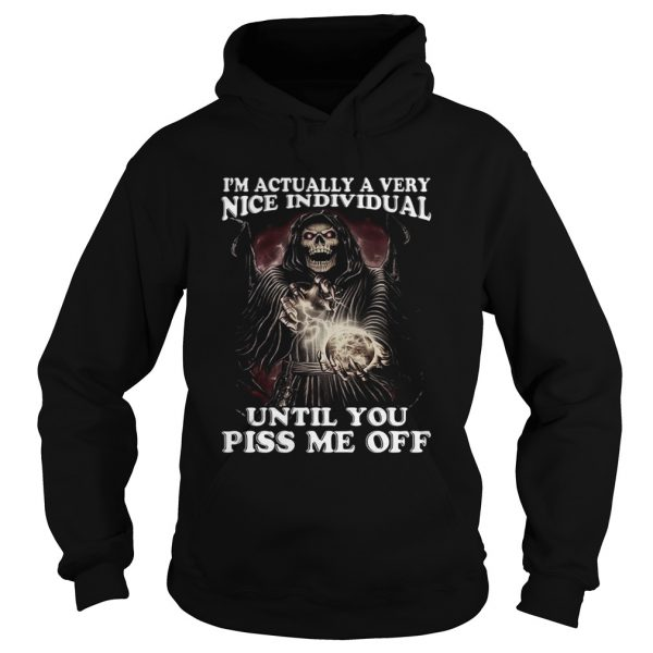 Death Im Actually A Very Nice Individual Until You Piss Me Off  Hoodie