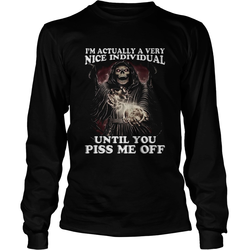 Death Im Actually A Very Nice Individual Until You Piss Me Off Long Sleeve