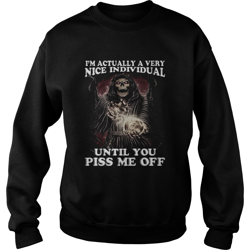 Death Im Actually A Very Nice Individual Until You Piss Me Off Sweatshirt