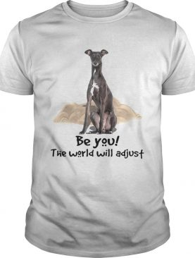 Dog Greyhound Be You The World Will Adjust shirt