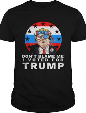 Dont Blame Me I Voted For Trump Ribbon Sunglasses American Flag Election shirt
