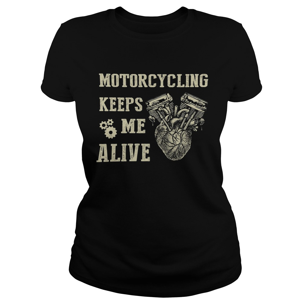 Heart Motorcycling Keeps Me Alive Classic Ladies