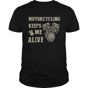 Heart Motorcycling Keeps Me Alive  Unisex